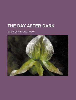 The Day After Dark (Paperback): Emerson Gifford Taylor