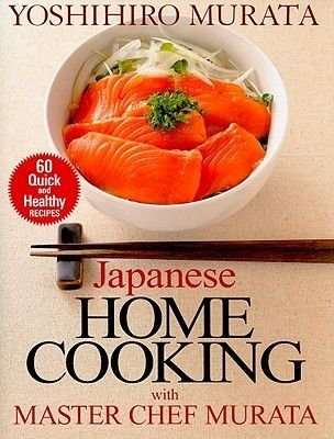 Japanese Home Cooking With Master Chef Murata: Sixty Quick And Healthy Recipes (Paperback): Yoshihiro Murata
