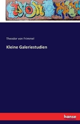 Kleine Galeriestudien (German, Paperback): Theodor von Frimmel