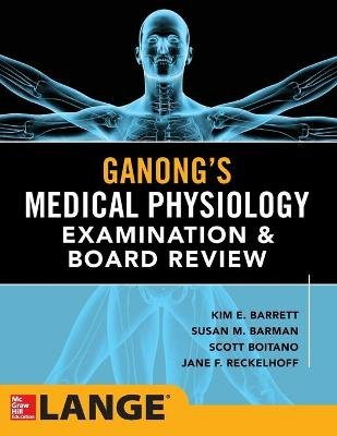 Ganong's Physiology Examination and Board Review (Paperback): Kim E. Barrett, Susan M. Barman, Scott Boitano, Jane F...