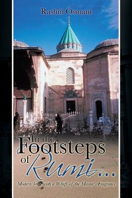 In the Footsteps of Rumi... - Modern Verse with a Whiff of the Master's Fragrance (Paperback): Rashid Osmani