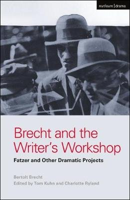 Brecht and the Writer's Workshop - Fatzer and Other Dramatic Projects (Hardcover, Annotated edition): Bertolt Brecht