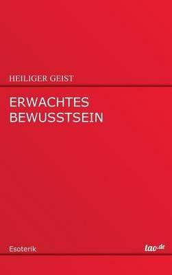 Erwachtes Bewusstsein (German, Hardcover): Heiliger Geist