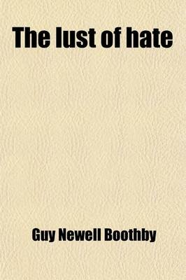 The Lust of Hate (Paperback): Guy Newell Boothby