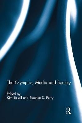 The Olympics, Media and Society (Paperback): Kim Bissell, Stephen D Perry