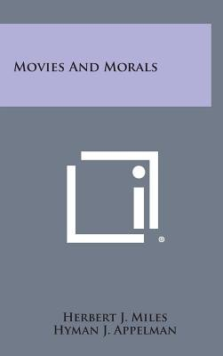 Movies and Morals (Hardcover): Herbert J. Miles
