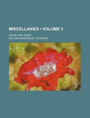 Miscellanies (Volume 3); Prose and Verse (Paperback): William Makepeace Thackeray