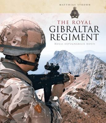 The Royal Gibraltar Regiment - Nulli expugnabilis hosti (Hardcover): Matthias Strohn