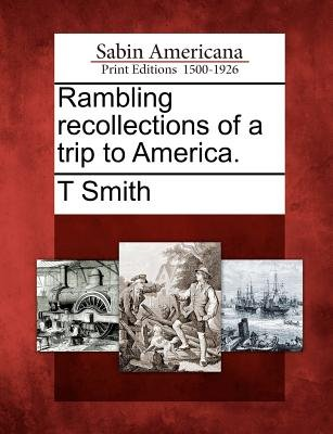 Rambling Recollections of a Trip to America. (Paperback): T. Smith
