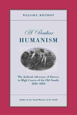 Peculiar Humanism - The Judicial Advocacy of Slavery in High Courts of the Old South 1820-1850 (Paperback):