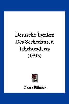 Deutsche Lyriker Des Sechzehnten Jahrhunderts (1893) (English, German, Paperback): Georg Ellinger