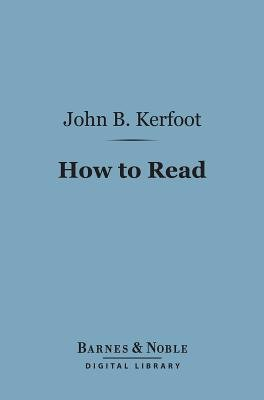 How to Read (Barnes & Noble Digital Library) (Electronic book text): John Barrett Kerfoot