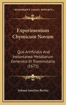 Experimentum Chymicum Novum - Quo Artificialis and Instantanea Metallorum Generatio Et Transmutatio (1671) (Latin, Hardcover):...