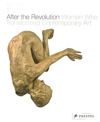 After the Revolution - Women Who Transformed Contemporary Art (Paperback): Eleanor Heartney, Helaine Posner, Nancy Prinecenthal