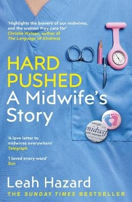 Hard Pushed - A Midwife's Story (Paperback): Leah Hazard