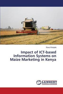 Impact of Ict-Based Information Systems on Maize Marketing in Kenya (Paperback): Wanjala Rose