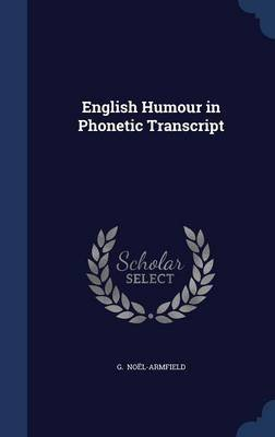 English Humour in Phonetic Transcript (Hardcover): G. Noel-armfield