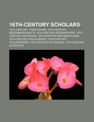 16th-Century Scholars - 15th-Century Theologians, 16th-Century Mesoamericanists, 16th-Century Geographers, 16th-Century...