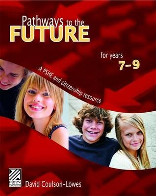 Pathways to the Future - A PSHE and Citizenship Resource for Years 7, 8 & 9 (General merchandise, 2nd edition): David...