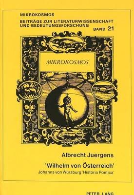 'Wilhelm Von Oesterreich' - Johanns Von Wuerzburg 'Historia Poetica' Von 1314 Und Aufgabenstellungen Einer...