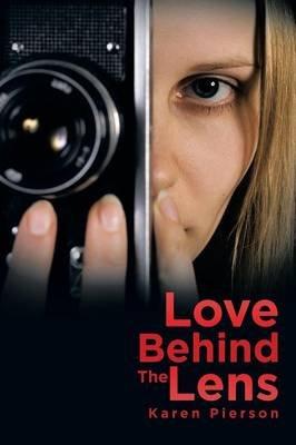 Love Behind the Lens (Paperback): Karen Pierson
