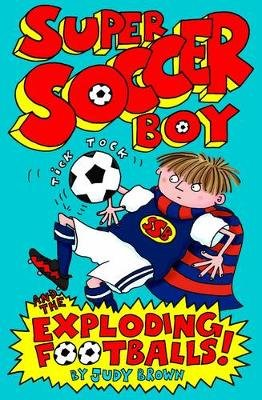 Super Soccer Boy and the Exploding Footballs (Paperback): Judy Brown