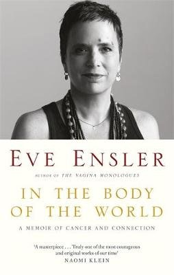 In the Body of the World - A Memoir of Cancer and Connection (Paperback): Eve Ensler