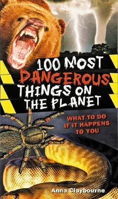 100 Most Dangerous Things on the Planet - What to Do If it Happens to You (Paperback): Anna Claybourne