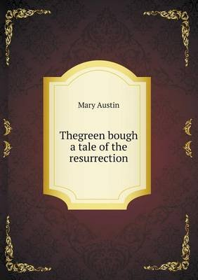 Thegreen Bough a Tale of the Resurrection (Paperback): Mary Austin