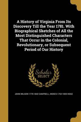 A History of Virginia from Its Discovery Till the Year 1781. with Biographical Sketches of All the Most Distinguished...