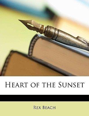 Heart of the Sunset (Paperback): Rex Beach