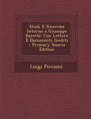Studi E Ricerche Intorno a Giuseppe Baretti - Con Lettere E Documenti Inediti (Italian, Paperback, Primary Source): Luigi...