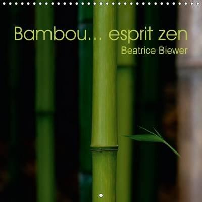 Bambou... Esprit Zen 2017 - Le Bambou, Figure Emblematique De L'esprit Asiatique, Et Materiau D'excellence (French,...