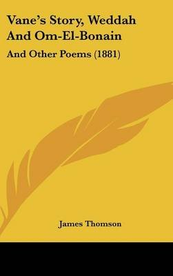 Vane's Story, Weddah and Om-El-Bonain - And Other Poems (1881) (Hardcover): James Thomson