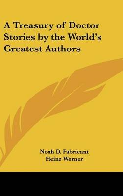 A Treasury of Doctor Stories by the World's Greatest Authors (Hardcover): Noah D. Fabricant, Heinz Werner