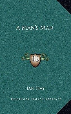 A Man's Man (Hardcover): Ian Hay