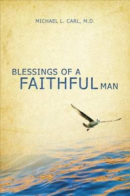 Blessings of a Faithful Man (Paperback): Michael L. Carl