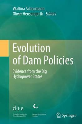 Evolution of Dam Policies - Evidence from the Big Hydropower States (Paperback, Softcover reprint of the original 1st ed....