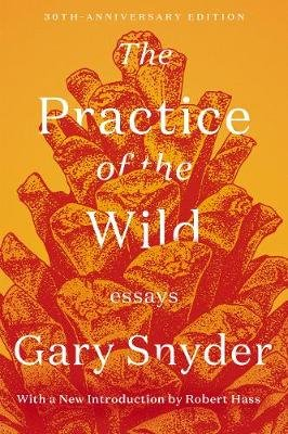 The Practice of the Wild - Essays (Paperback): Gary Snyder