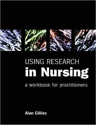 Using Research in Nursing - A Workbook for Practitioners (Paperback, 1st New edition): Alan Gillies