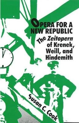 Opera for a New Republic - The Zeitopern of  Krenek, Weill, and Hindemith (Paperback): Susan C. Cook
