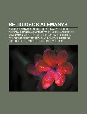 Religiosos Alemanys - Abats Alemanys, Benedictins Alemanys, Bisbes Alemanys, Sants Alemanys, Marti Luter, Ambros de Mila, Raban...