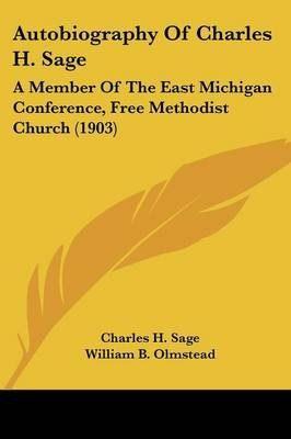 Autobiography of Charles H. Sage - A Member of the East Michigan Conference, Free Methodist Church (1903) (Paperback): Charles...
