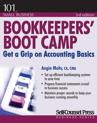 Bookkeepers' Boot Camp - Get a Grip on Accounting Basics (Paperback, 3rd Third Edition, Third ed.): Angie Mohr