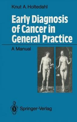 Early Diagnosis of Cancer in General Practice - A Manual (Paperback): Knut Holtedahl