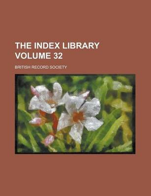 The Index Library Volume 32 (Paperback): British Record Society