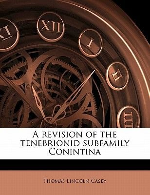 A Revision of the Tenebrionid Subfamily Conintina (Paperback): Thomas Lincoln Casey
