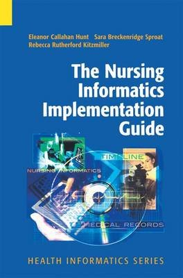 The Nursing Informatics Implementation Guide (Paperback, Softcover reprint of hardcover 1st ed. 2004): Eleanor Callahan Hunt,...