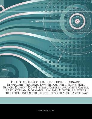 Articles on Hill Forts in Scotland, Including - Dunadd, Bennachie, Traprain Law, Eildon Hill, Edin's Hall Broch, Dumyat,...