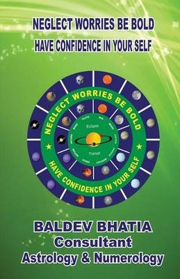 Neglect Worries Be Bold (Paperback): Baldev Bhatia